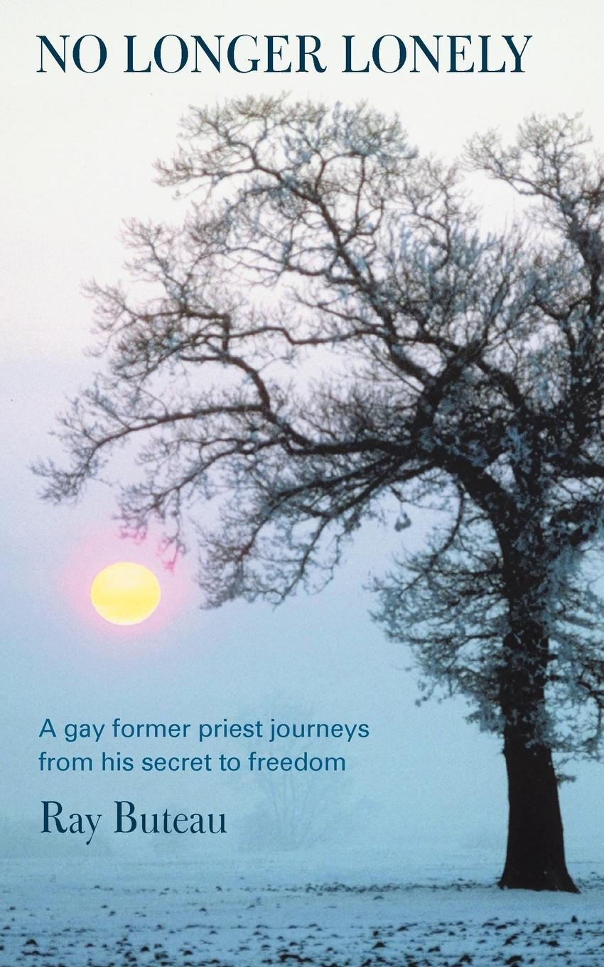 No Longer Lonely: A gay former priest journeys from his secret to freedom. EB9781452544342