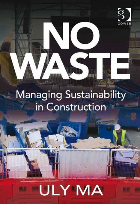 No Waste: Managing Sustainability in Construction EB9781409459255