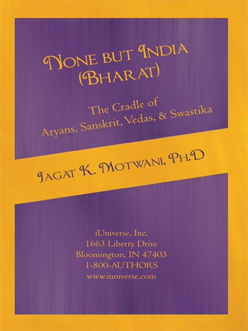 None but India (Bharat) The Cradle of Aryans, Sanskrit, Vedas, & Swastika: Aryan Invasion of India' and 'IE Family of Languages'Re-examined and Rebutt EB9781450261289