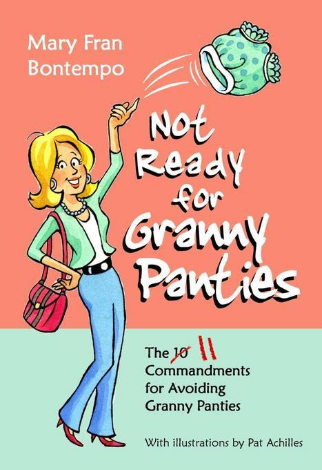 Not Ready for Granny Panties--The 11 Commandments for Avoiding Granny Panties EB9781456609139