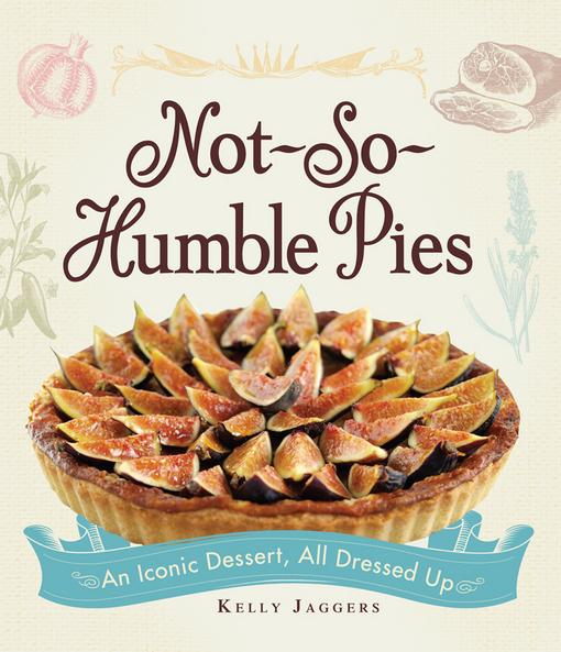 Not-So-Humble Pies: An iconic dessert, all dressed up EB9781440534959