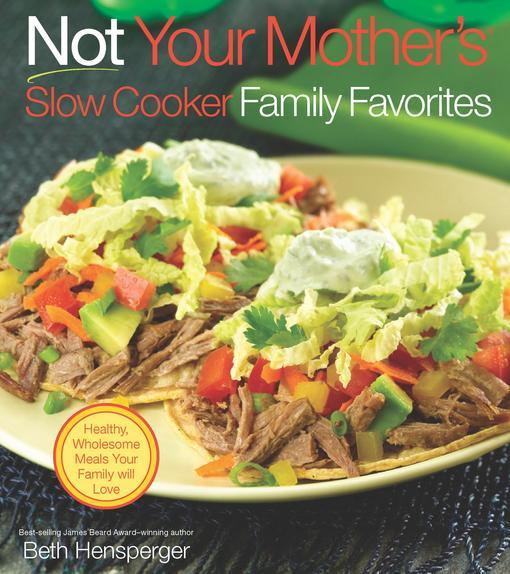 Not Your Mother's Slow Cooker Family Favorites: Healthy, Wholesome Meals Your Family will Love EB9781558326187