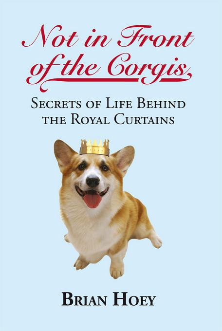 Not in Front of the Corgis: Secrets of Life Behind the Royal Curtains EB9781849542487