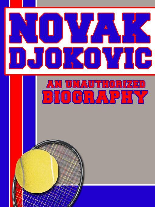 Novak Djokovic: An Unauthorized Biography EB9781619841796
