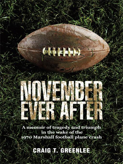 November Ever After: A Memoir of Tragedy and Triumph in the Wake of the 1970 Marshall Football Plane Crash EB9781462004034
