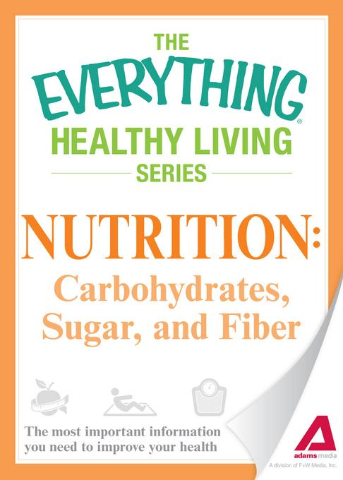 Nutrition: Carbohydrates, Sugar, and Fiber: The most important information you need to improve your health EB9781440540967