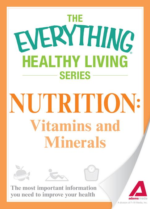 Nutrition: Vitamins and Minerals: The most important information you need to improve your health EB9781440540943