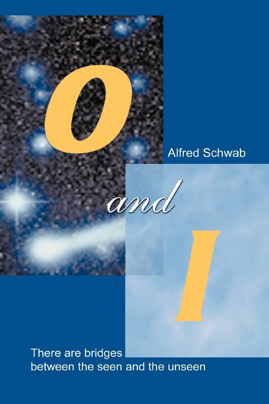 O and I: There Are Bridges between the Seen and the Unseen EB9781462028955