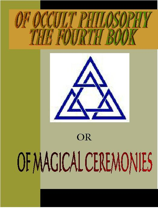 OF OCCULT PHILOSOPHY  or OF MAGICAL CEREMONIES:  THE FOURTH BOOK EB9781932681048