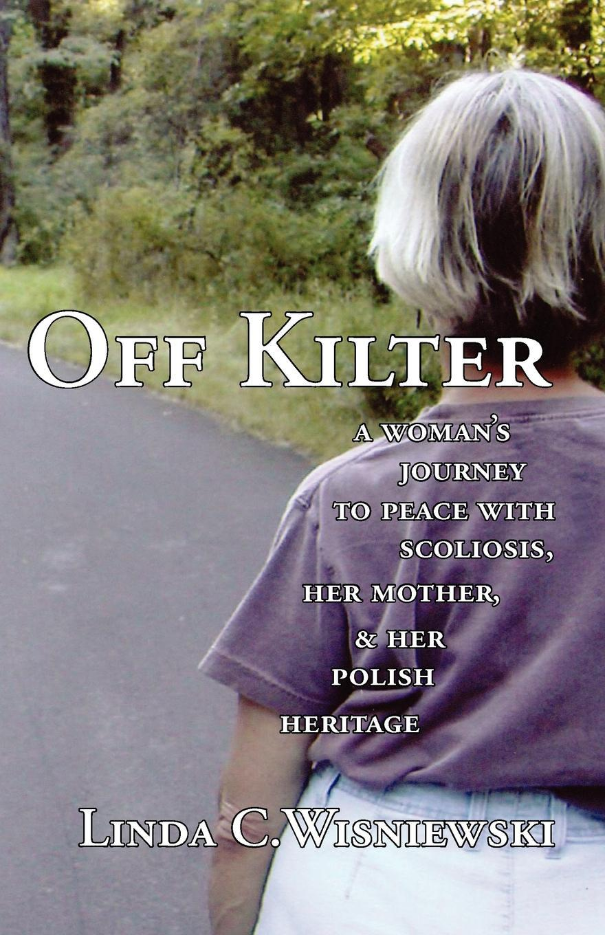 Off Kilter: A Woman's Journey to Peace with Scoliosis, Her Mother, and Her Polish Heritage EB9781597190343