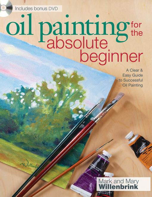 Oil Painting For The Absolute Beginner: A Clear & Easy Guide to Successful Oil Painting EB9781440310454