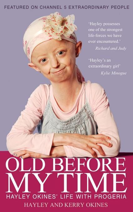 Old Before My Time: Hayley Okines' Life with Progeria EB9781908192561