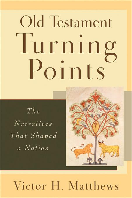 Old Testament Turning Points: The Narratives That Shaped a Nation EB9781441238023