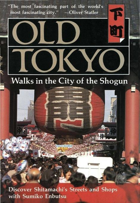 Old Tokyo: Walks in the City of the Shogun EB9781462904129