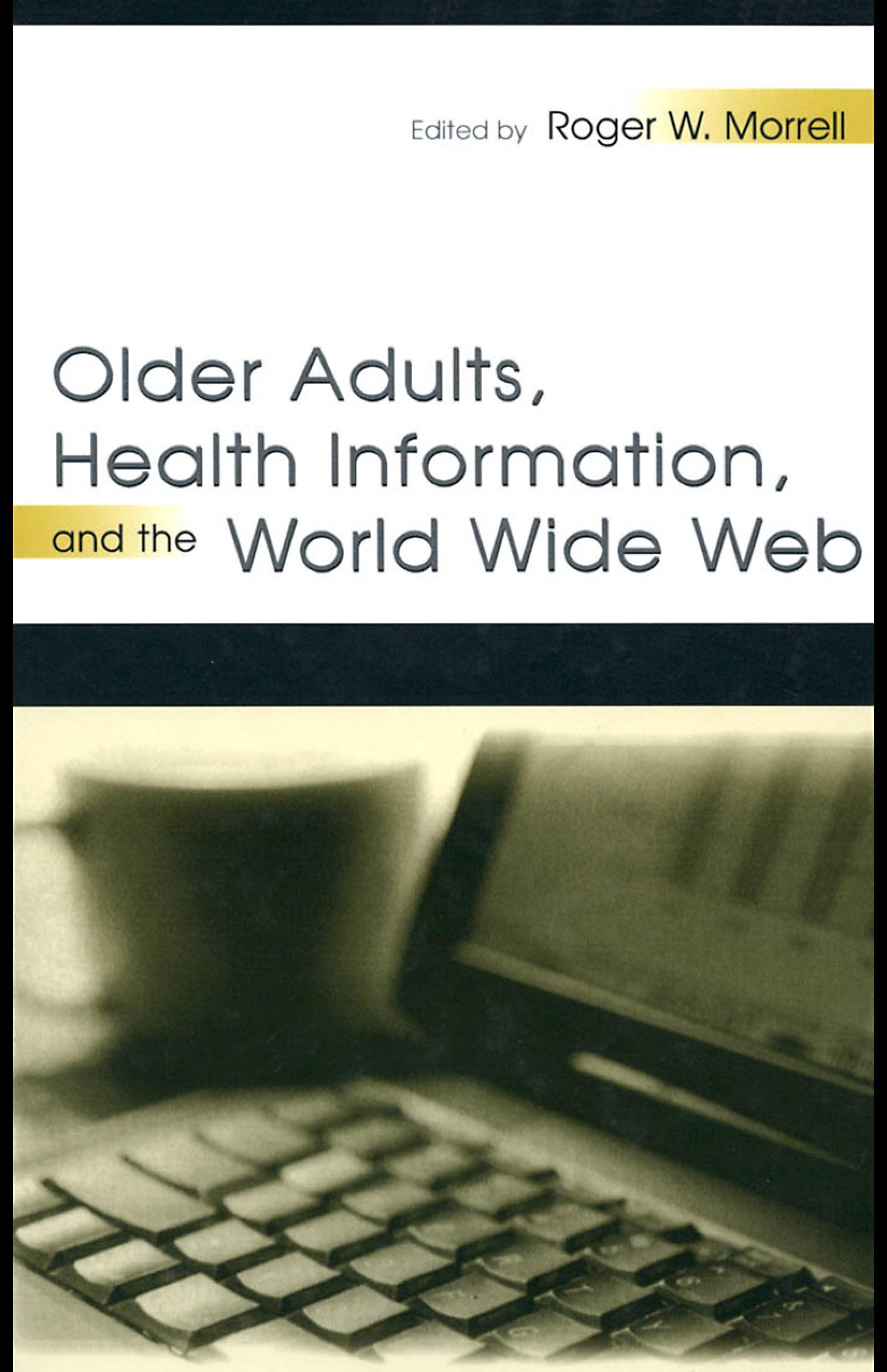 Older Adults, Health Information, and the World Wide Web EB9781410603814
