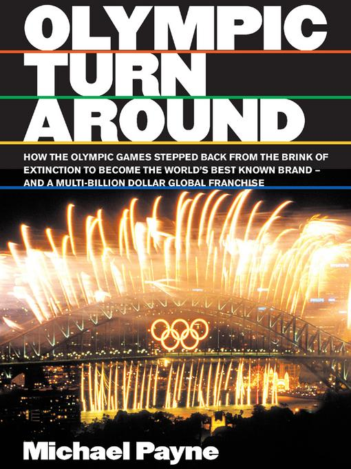 Olympic turnaround: How the Olympic games stepped back from the brink of extinction to become the world's best known brand - and a multi-billion dolla EB9781908474377