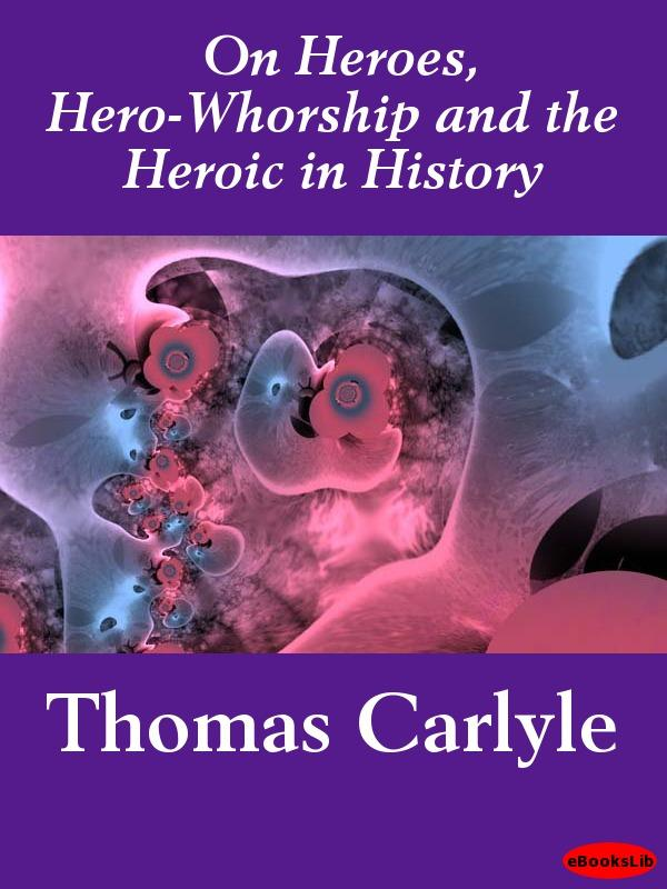 On Heroes, Hero-Whorship and the Heroic in History EB9781412181860