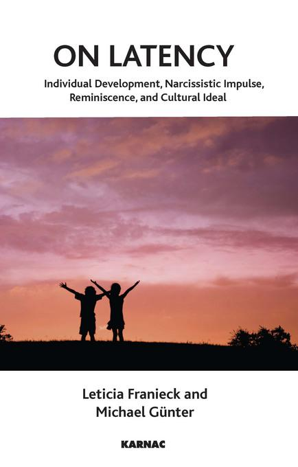 On Latency: Individual Development, Narcissistic Impulse Reminiscence and Cultural Ideal: Individual Development, Narcissistic Impulse Reminiscence an EB9781780492520