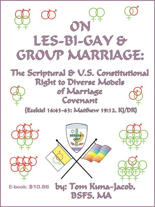 On Les-Bi-Gay and Small Group Civil and Domestic Unions Parallel with Hetero-Sexual Monogamy: The Scriptural and US Constitutional Right to Diverse Mo EB9781878030702