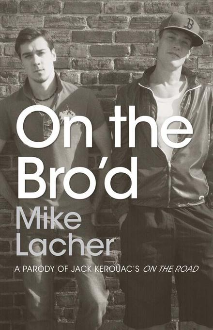On the Bro'd: A Parody of Jack Kerouac's On the Road EB9781440531309
