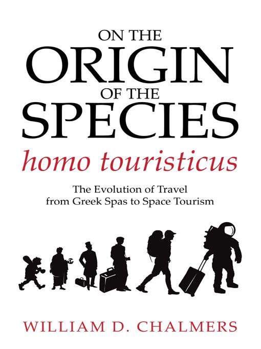 On the Origin of the Species homo touristicus: The Evolution of Travel from Greek Spas to Space Tourism EB9781450289276