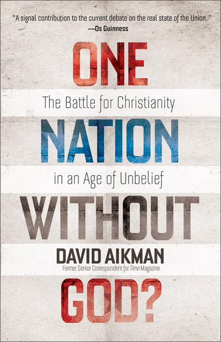 One Nation without God?: The Battle for Christianity in an Age of Unbelief EB9781441235848