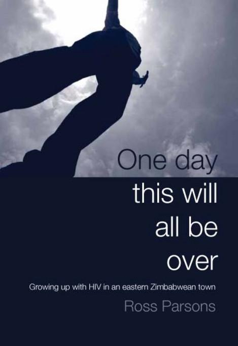 One day this will all be over: Growing up with HIV in an Eastern Zimbabwean Town EB9781779222015