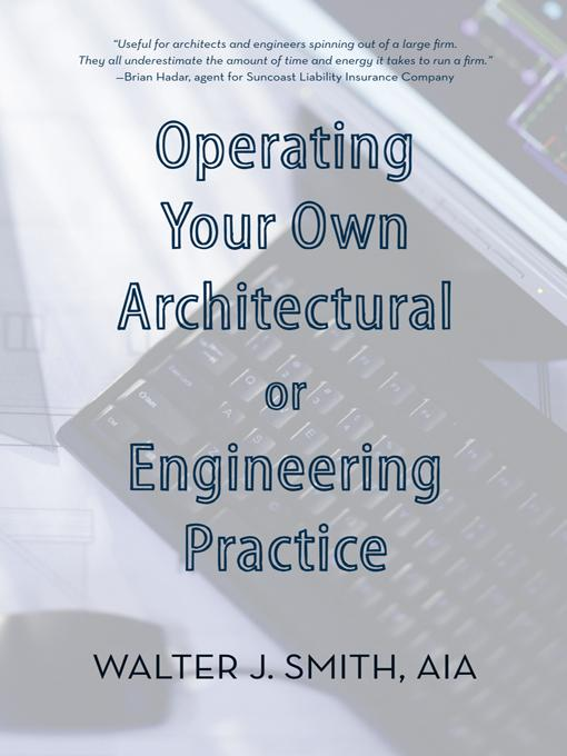 Operating Your Own Architectural or Engineering Practice: Concise Professional Advice EB9781469746418