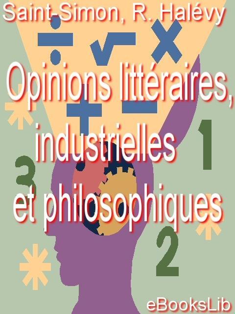 Opinions litt?raires, industrielles et philosophiques EB9781412105163