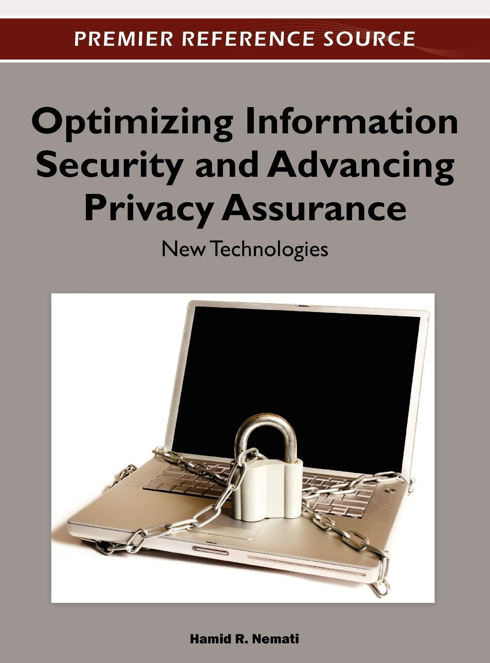 Optimizing Information Security and Advancing Privacy Assurance: New Technologies EB9781466600270