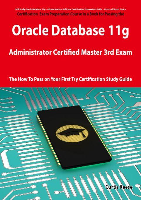 Oracle Database 11g Administrator Certified Master Third Exam Preparation Course in a Book for Passing the 11g OCM Exam - The How To Pass on Your Firs EB9781743045060