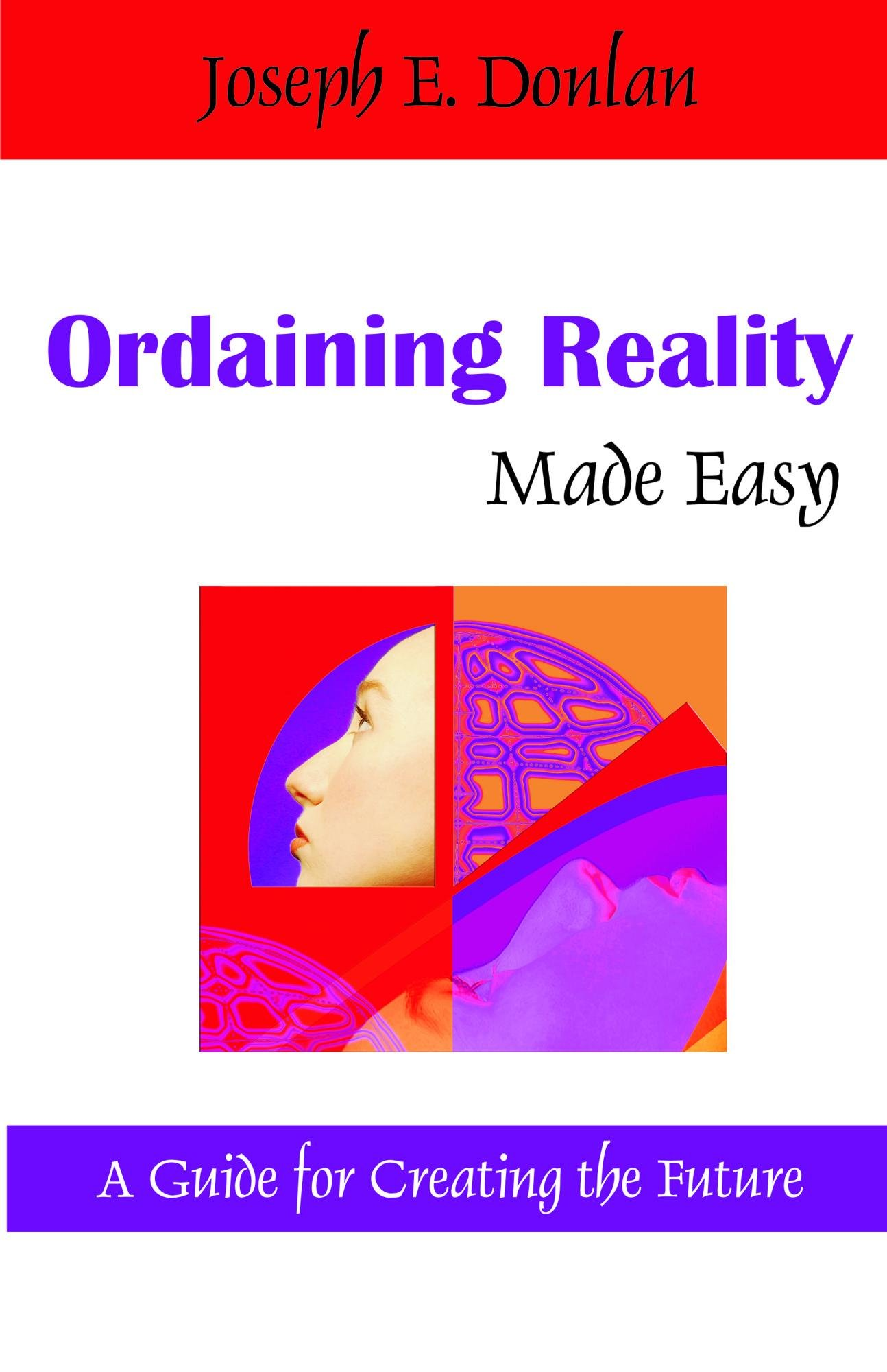 Ordaining Reality Made Easy: A Guide for Creating the Future EB9781599429090