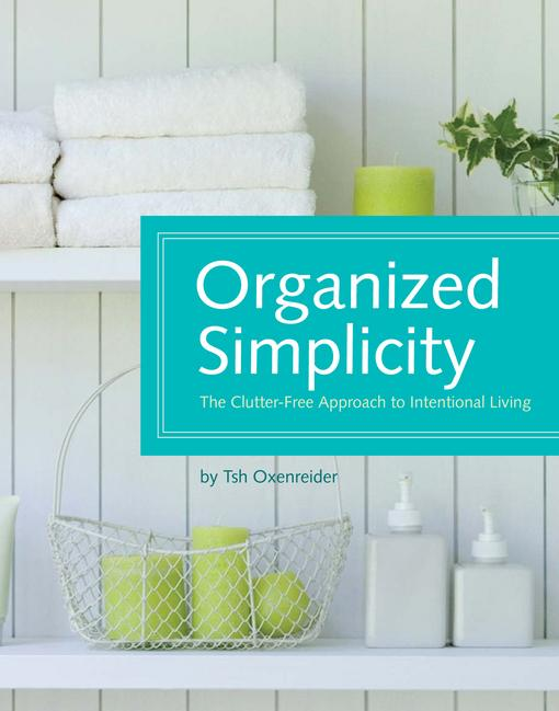 Organized Simplicity: The Clutter-Free Approach to Intentional Living EB9781440313455