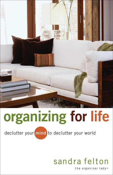 Organizing for Life: Declutter Your Mind to Declutter Your World EB9781441215697