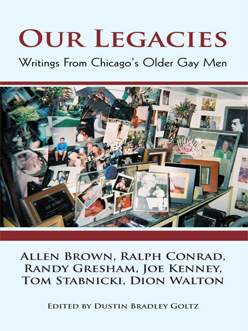 Our Legacies: Writings From Chicago's Older Gay Men EB9781450291699
