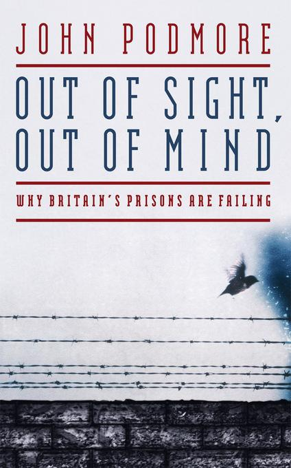 Out of Sight, Out of Mind: Why Britain's Prisons Are Failing
