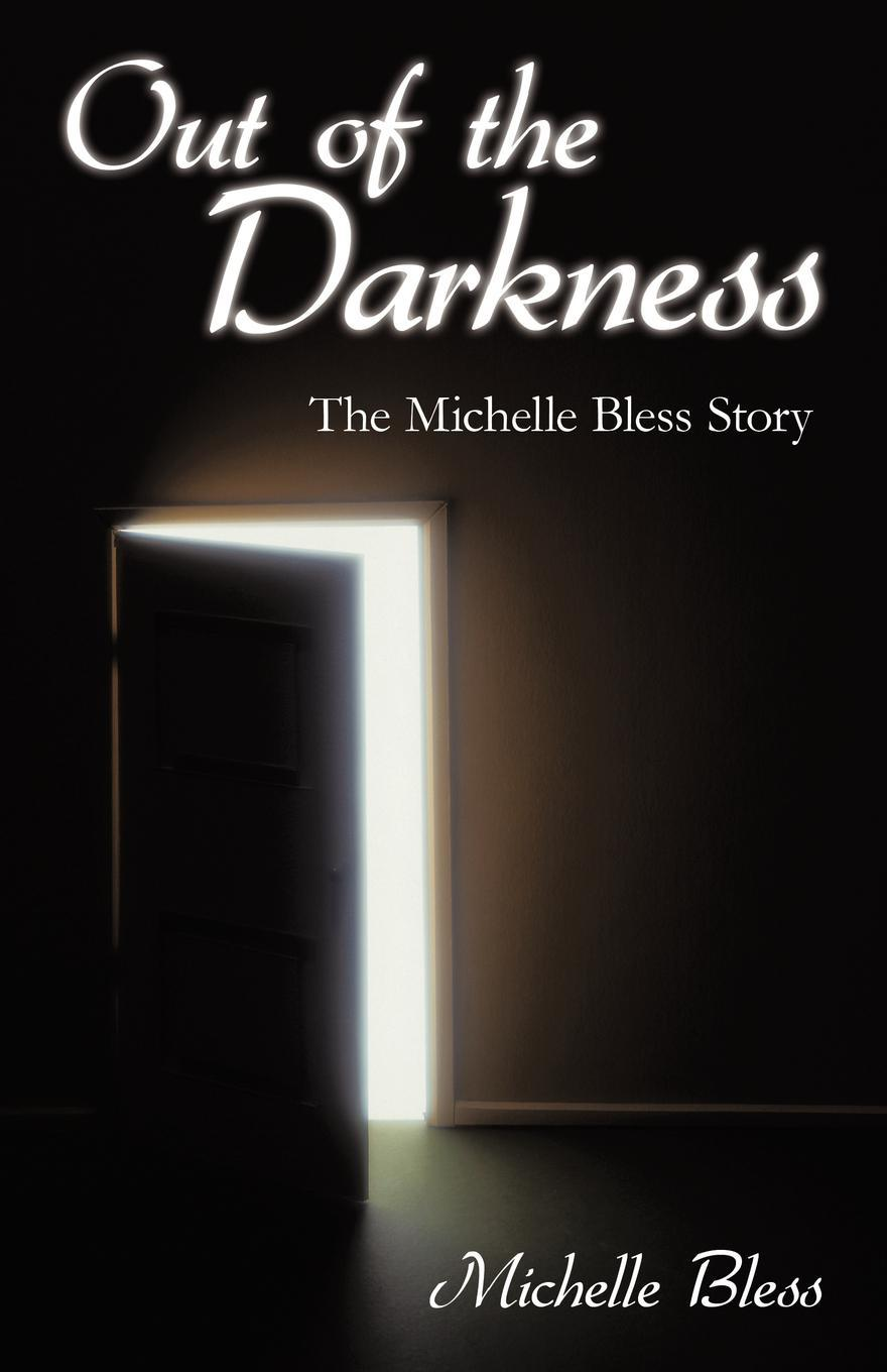 Out of the Darkness: The Michelle Bless Story EB9781462083442