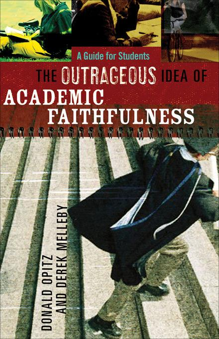 Outrageous Idea of Academic Faithfulness, The: A Guide for Students EB9781441200860