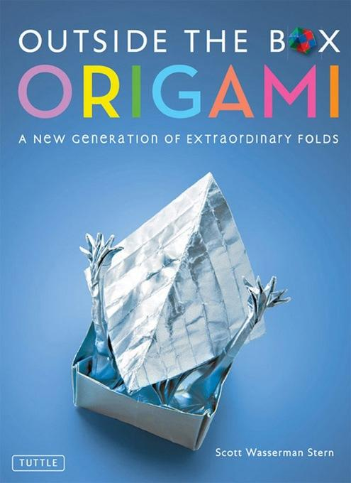 Outside the Box Origami: A New Generation of Extaordinary Folds EB9781462905676