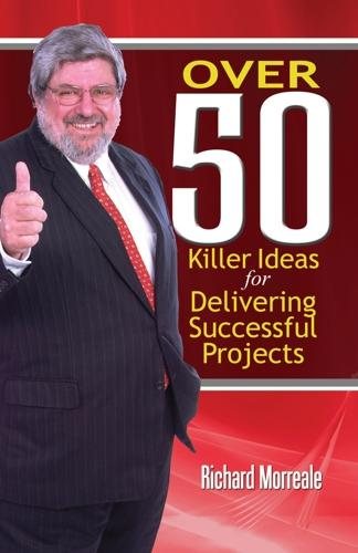 Over 50 Killer Ideas for Delivering Successful Projects EB9781897326244