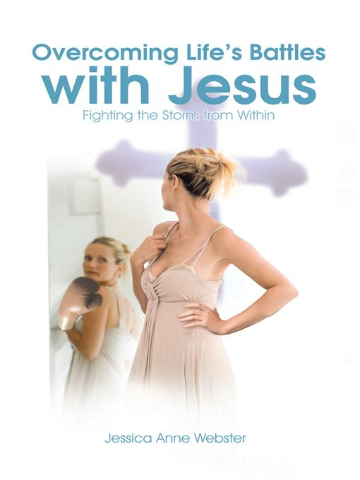 Overcoming Life's Battles with Jesus: Fighting the Storm from Within EB9781462043224
