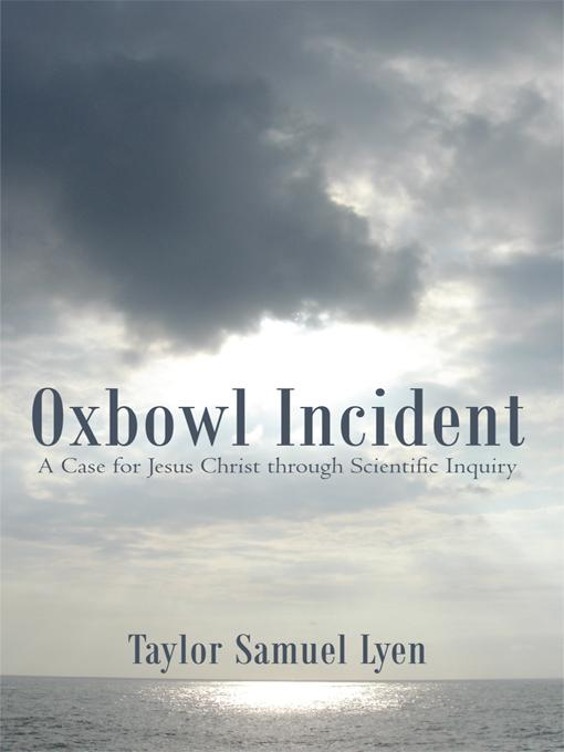 Oxbowl Incident: A Case for Jesus Christ Through Scientific Inquiry EB9781450261494