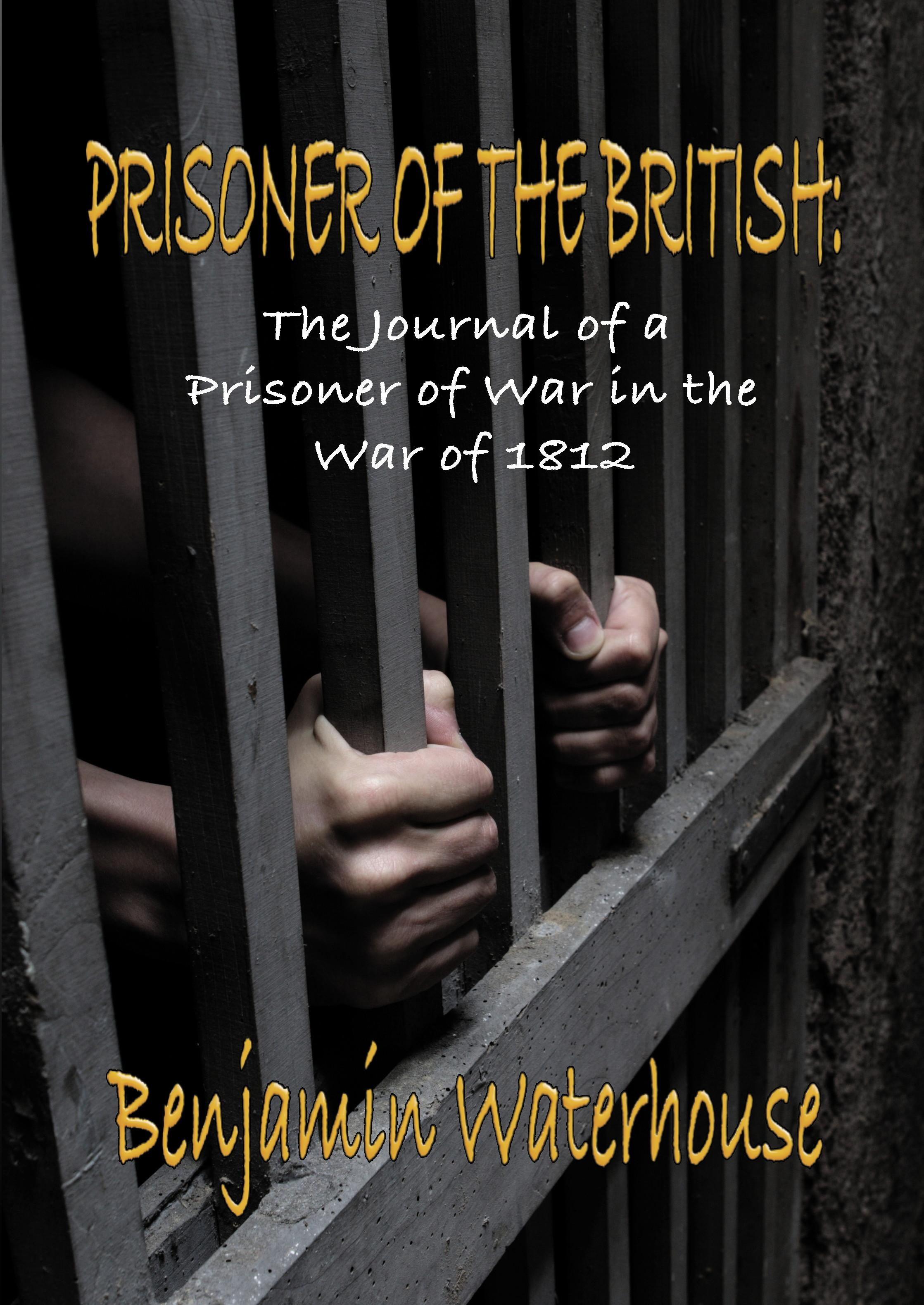 PRISONER OF THE BRITISH: The Journal of an Unknown Prisoner of War in the War of 1812 EB9781935585909