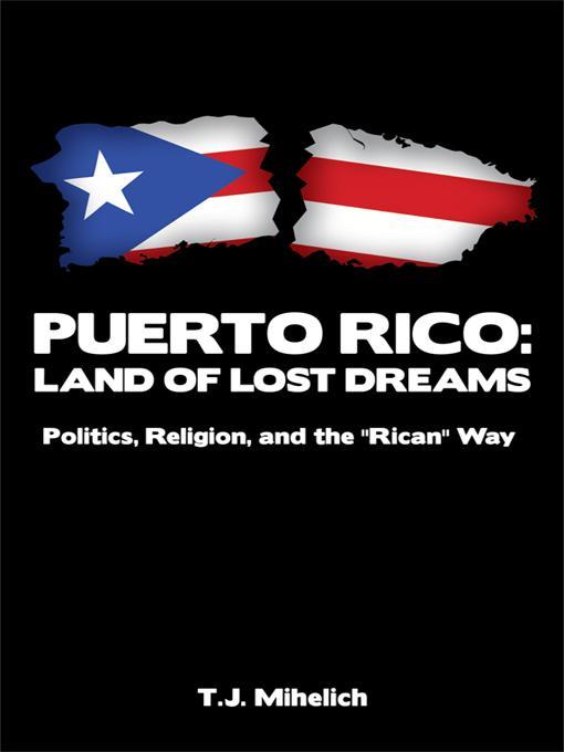 PUERTO RICO: Land of Lost Dreams: Politics, Religion, and the ''Rican'' Way EB9781450211055