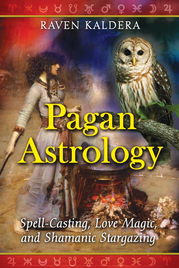 Pagan Astrology: Spell-Casting, Love Magic, and Shamanic Stargazing EB9781594779879