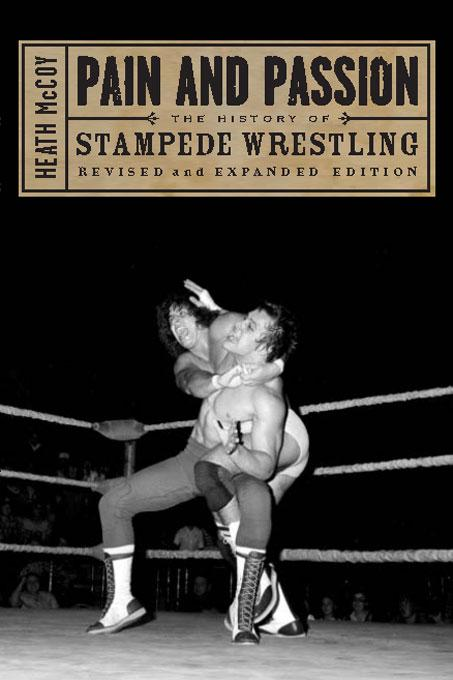 Pain and Passion: The History of Stampede Wrestling, Revised edition EB9781554907878