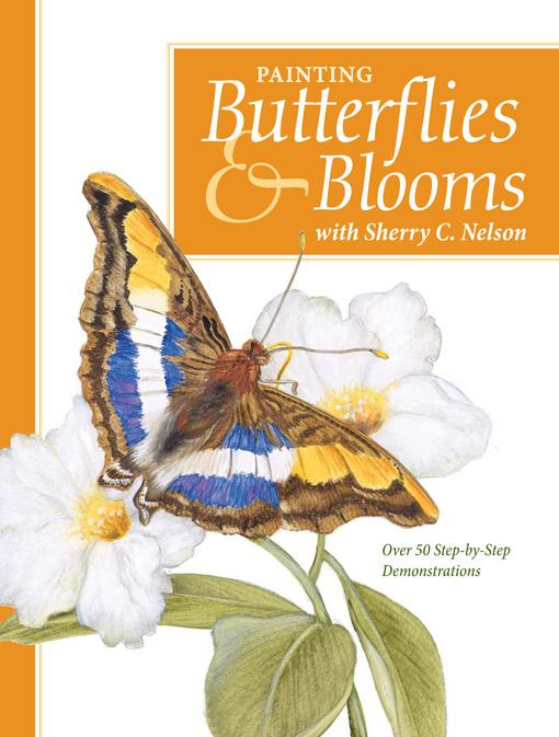 Painting Butterflies & Blooms with Sherry C. Nelson EB9781440310034