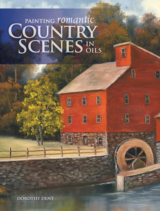 Painting Romantic Country Scenes in Oils EB9781440317415
