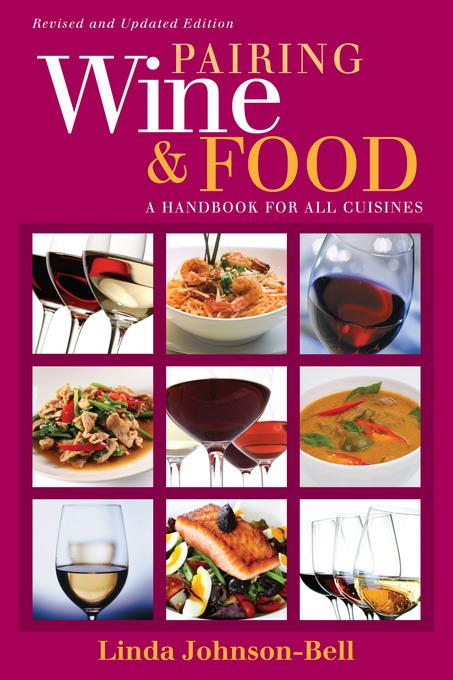 Pairing Wine and Food: A Handbook for All Cuisines Linda Johnson-Bell