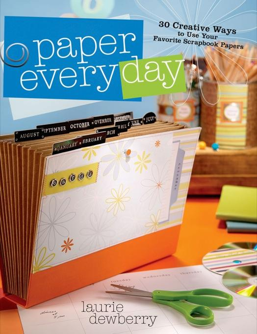 Paper Every Day: 30 Creative Ways to Use Your Favorite Scrapbook Papers EB9781600612350